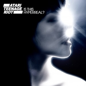 Atari Teenage Riot Is This Hyperreal Cover